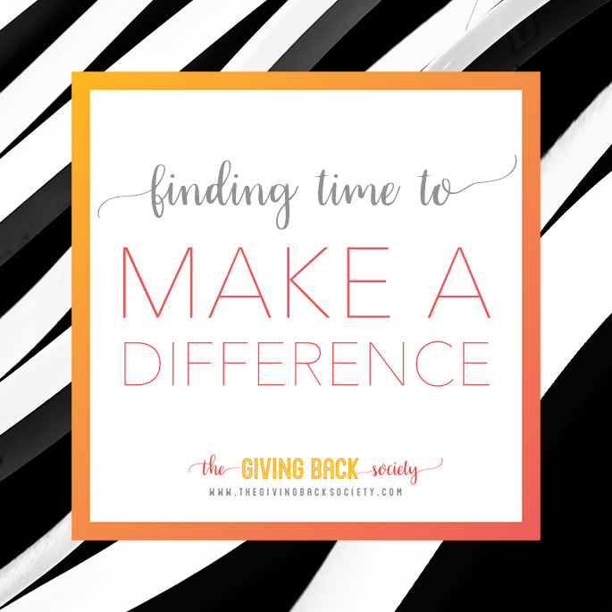 Finding Time to Make a Difference | The Giving Back Society
