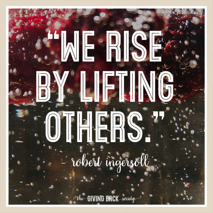 We Rise By Lifting Others | Robert Ingersoll | The Giving Back Society