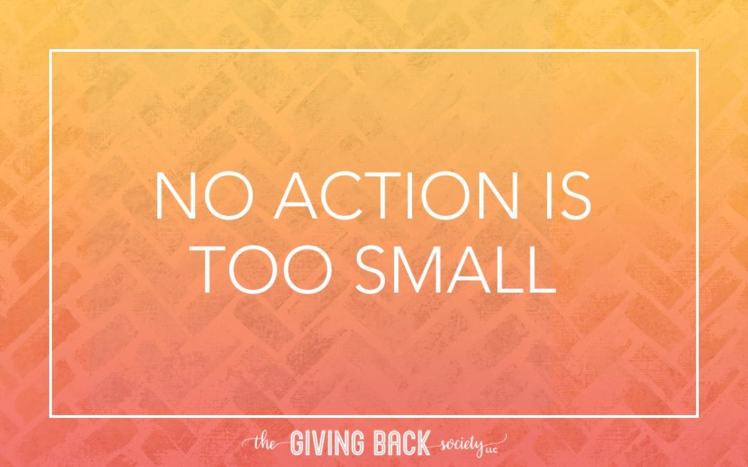 NO ACTION IS TOO SMALL