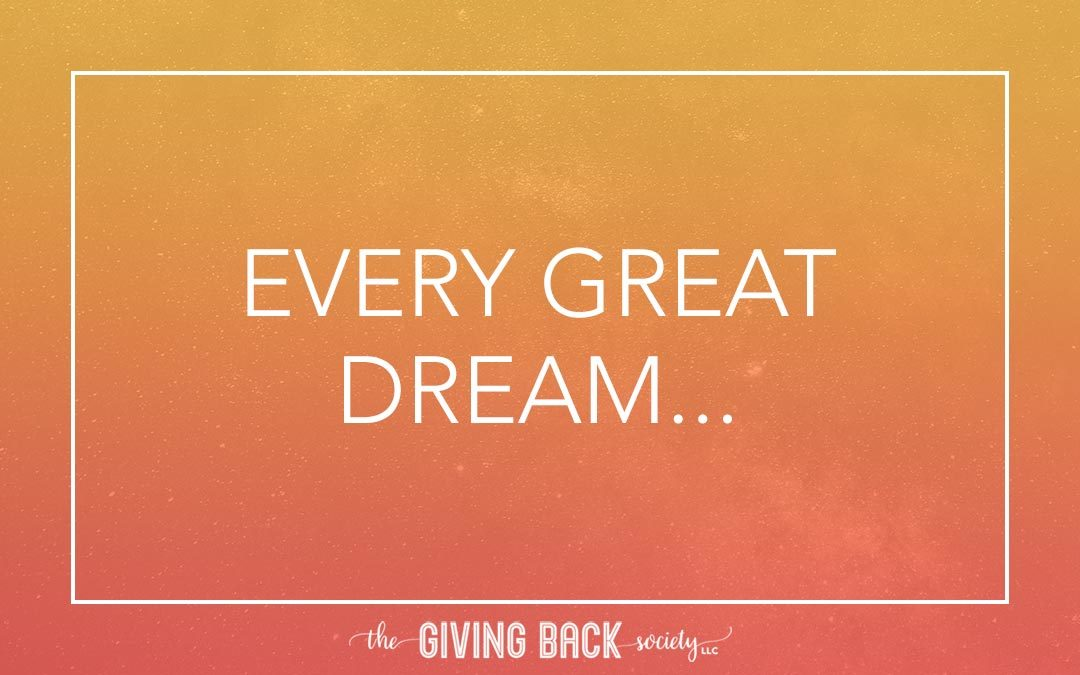 EVERY GREAT DREAM…