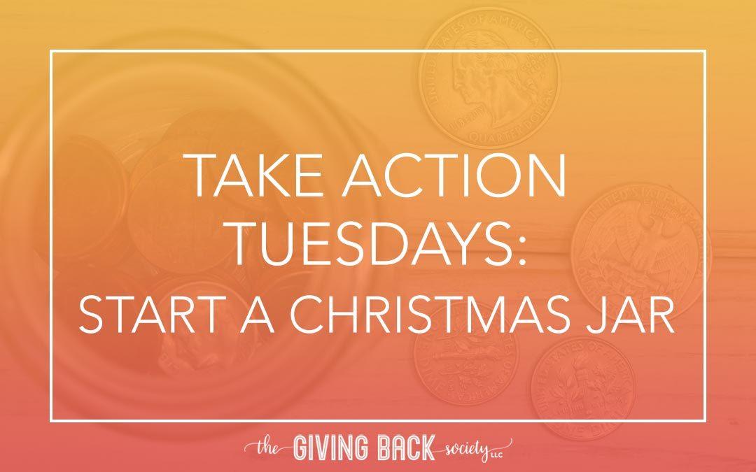 TAKE ACTION TUESDAYS: START A CHRISTMAS GIFT JAR