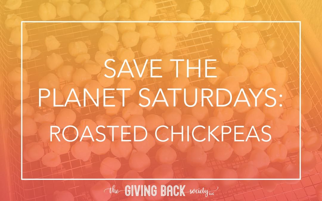 SAVE THE PLANET SATURDAYS: ROASTED CHICKPEAS