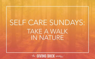 SELF CARE SUNDAYS: TAKE A WALK IN NATURE