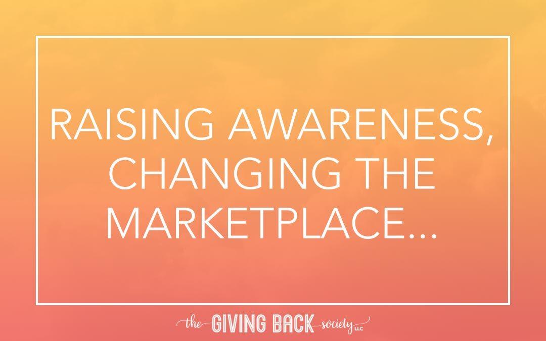 RAISING AWARENESS, CHANGING THE MARKETPLACE…