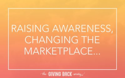 RAISING AWARENESS, CHANGING THE MARKETPLACE…