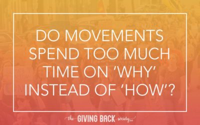 DO MOVEMENTS SPEND TOO MUCH TIME ON 'WHY' INSTEAD OF 'HOW'?