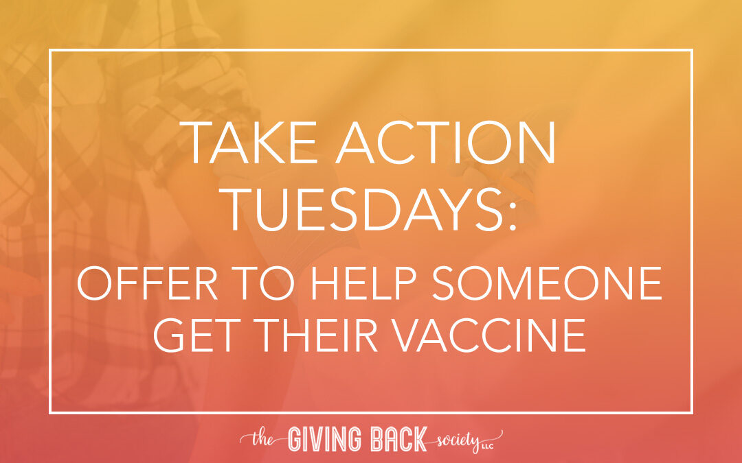 Take Action Tuesdays: Help Someone Get Their Vaccine